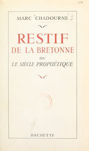 Restif de la Bretonne Ou Le siècle prophétique