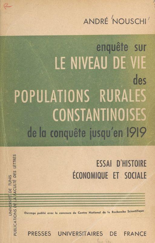 Enquête sur le niveau de vie des populations rurales constantinoises, de la conquête jusqu'en 1919 Essai d'histoire économique et sociale