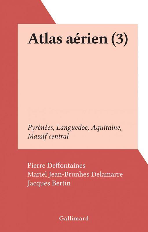 Atlas aérien (3) Pyrénées, Languedoc, Aquitaine, Massif central