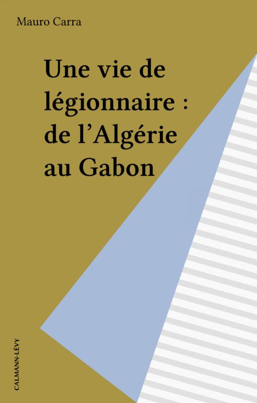 Une vie de légionnaire : de l'Algérie au Gabon