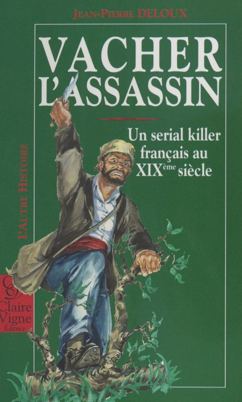 Vacher l'assassin : Un serial killer français au XIXe siècle