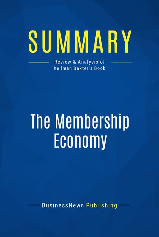 Summary: The Membership Economy Review and Analysis of Kellman Baxter's Book