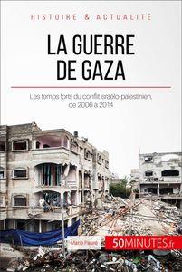 La guerre de Gaza Les temps forts du conflit israélo-palestinien, de 2006 à 2014