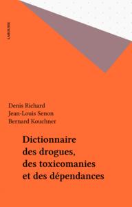 Dictionnaire des drogues, des toxicomanies et des dépendances