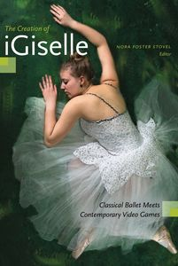 The Creation of iGiselle Classical Ballet Meets Contemporary Video Games