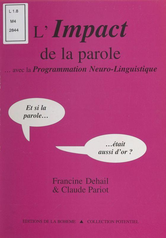 L'impact de la parole… avec la programmation neuro-linguistique Et si la parole… était aussi d'or ?