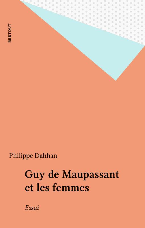 Guy de Maupassant et les femmes Essai