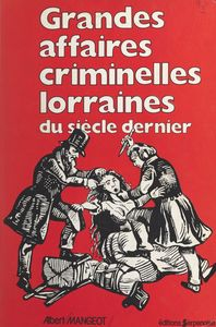 Grandes affaires criminelles lorraines du siècle dernier