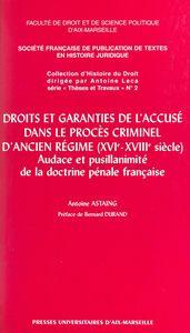 Droits et garanties de l'accusé dans le procès criminel d'Ancien Régime (XVIe-XVIIIe siècles) Audace et pusillanimité de la doctrine pénale française