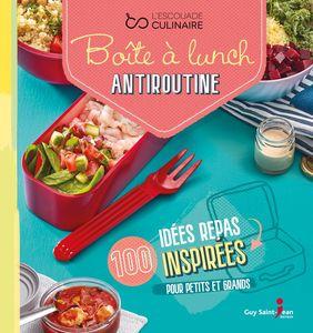 Boîte à lunch antiroutine 100 idées repas inspirées pour petits et grands