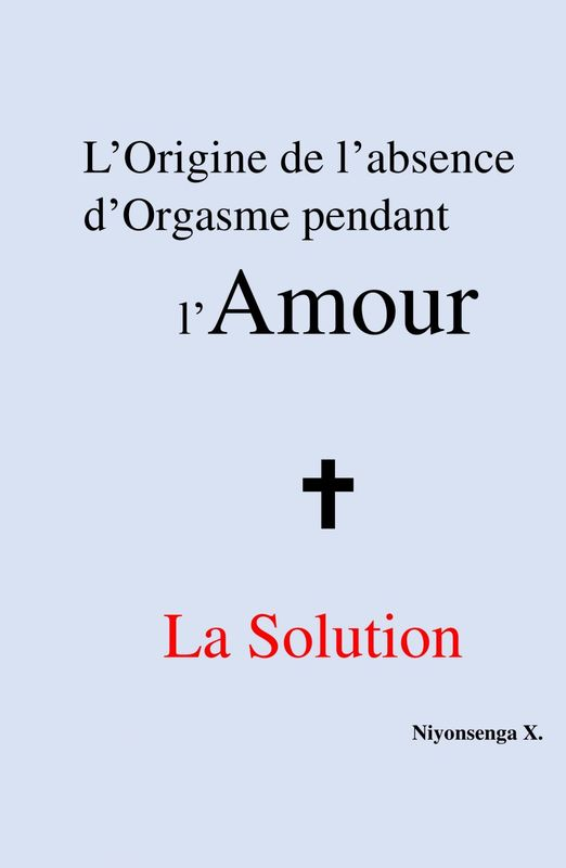 L'origine de l'absence  d'orgasme pendant l'Amour +  la solution