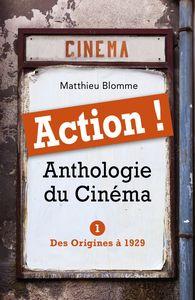 ACTION ! Anthologie du Cinéma Tome I - Des Origines à 1929