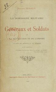 La Dordogne militaire : généraux et soldats de la Révolution et de l'Empire D'après les archives et les mémoires