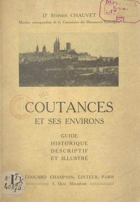 Coutances et ses environs Guide historique, descriptif et illustré de la ville, de la cathédrale, des vieilles églises et des monuments historiques