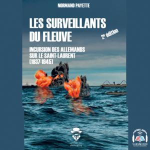 Les Surveillants du fleuve Incursion des Allemands sur le Saint-Laurent (1937-1945)