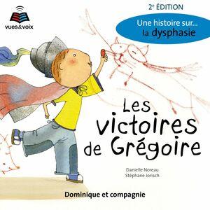Les victoires de Grégoire : une histoire sur... la dysphasie