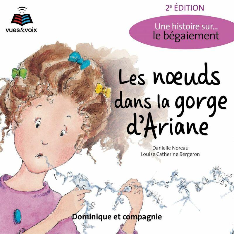 Les noeuds dans la gorge d'Ariane (2e édition) Une histoire sur... le bégaiement