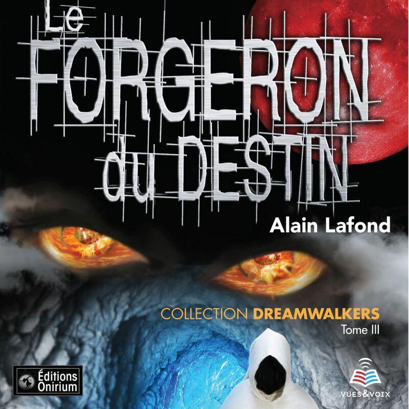 Dreamwalkers tome 3. Le forgeron du destin
