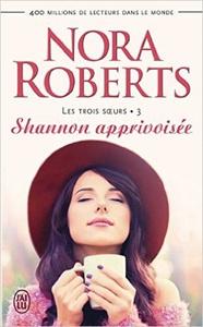 Les trois sœurs (Tome 3) - Shannon apprivoisée