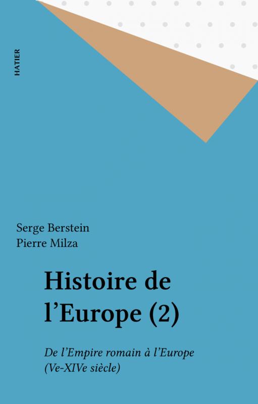 Histoire de l'Europe (2) De l'Empire romain à l'Europe (Ve-XIVe siècle)