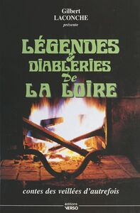Légendes et diableries de la Loire : contes des veillées d'autrefois