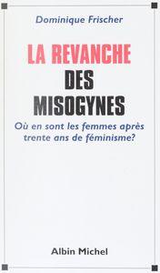 La revanche des misogynes : où en sont les femmes après trente ans de féminisme ?