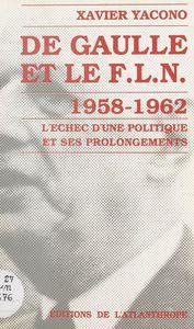 De Gaulle et le F.L.N. (1958-1962) : l'échec d'une politique et ses prolongements