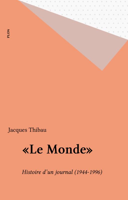 «Le Monde» Histoire d'un journal (1944-1996)
