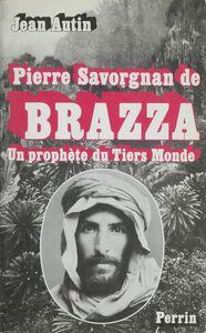 Pierre Savorgnan de Brazza Un prophète du tiers-monde