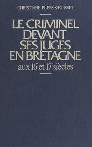 Le criminel devant ses juges en Bretagne aux 16e et 17e siècles