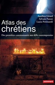 Atlas des Chrétiens. Des premières communautés aux défis contemporains