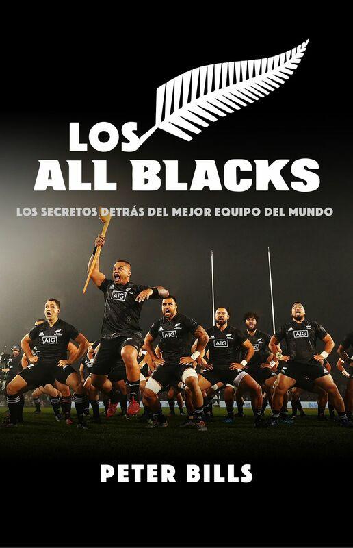 Los All Blacks Los secretos detrás del mejor equipo del mundo
