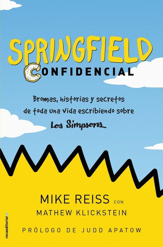 Springfield Confidencial Bromas, historias y secretos de toda una vida escribiendo sobre Los Simpson
