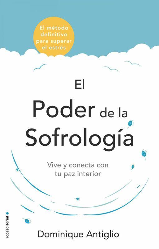 El poder de la sofrología Vive y conecta con tu paz interior