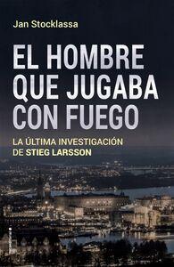 El hombre que jugaba con fuego La última investigación de Stieg Larsson