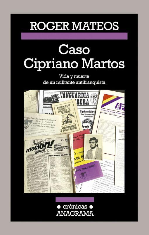 Caso Cipriano Martos Vida y muerte de un militante antifranquista.