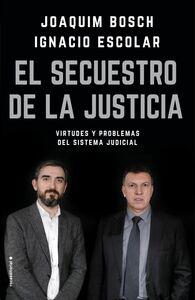 El secuestro de la justicia Virtudes y problemas del sistema judicial