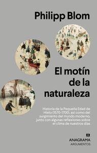 El motín de la naturaleza Historia de la Pequeña Edad de Hielo (1570-1700), así como del surgimiento del mundo moderno, junto con algunas reflexiones sobre el clima de nuestros días