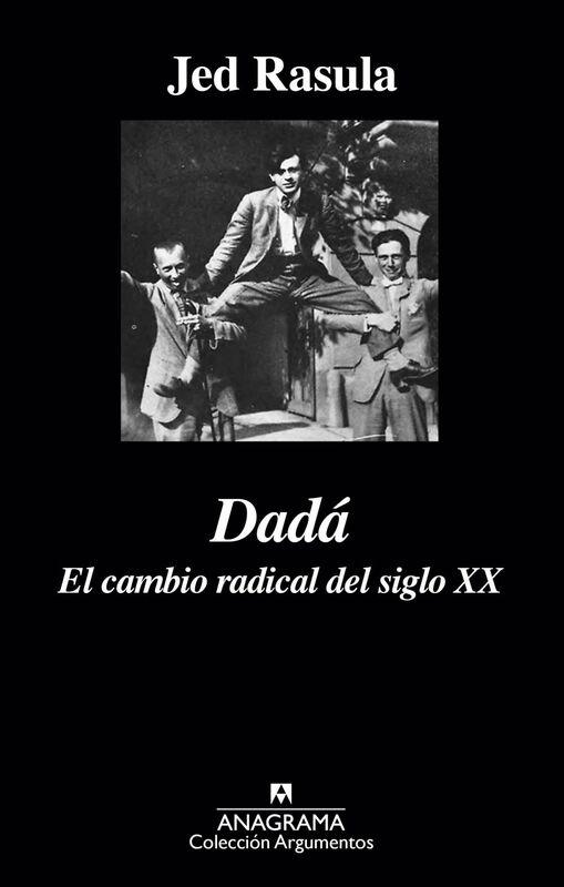 Dadá. El cambio radical del siglo XX