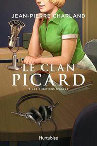 Le clan Picard tome 3. Les ambitions d'Aglaé