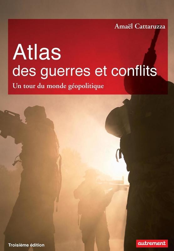 Atlas des guerres et des conflits. Un tour du monde géopolitique