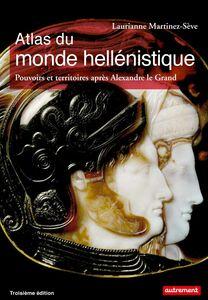 Atlas du monde hellénistique. Pouvoir et territoires après Alexandre le Grand