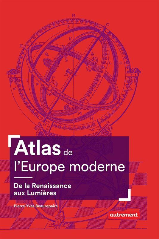 Atlas de l'Europe moderne. De la Renaissance aux Lumières