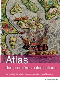Atlas des premières colonisations (XVe - début XIXe siècle). Des conquistadores aux libérateurs