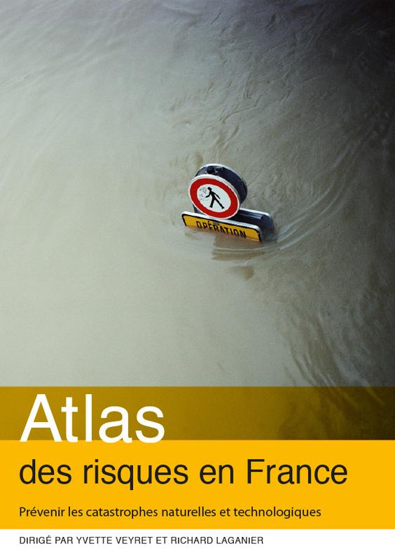 Atlas des risques en France. Prévenir les catastrophes naturelles et technologiques