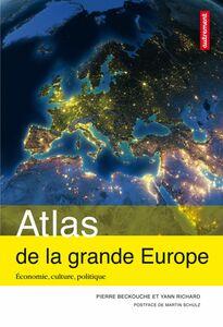 Atlas de la grande Europe. Économie, culture, politique