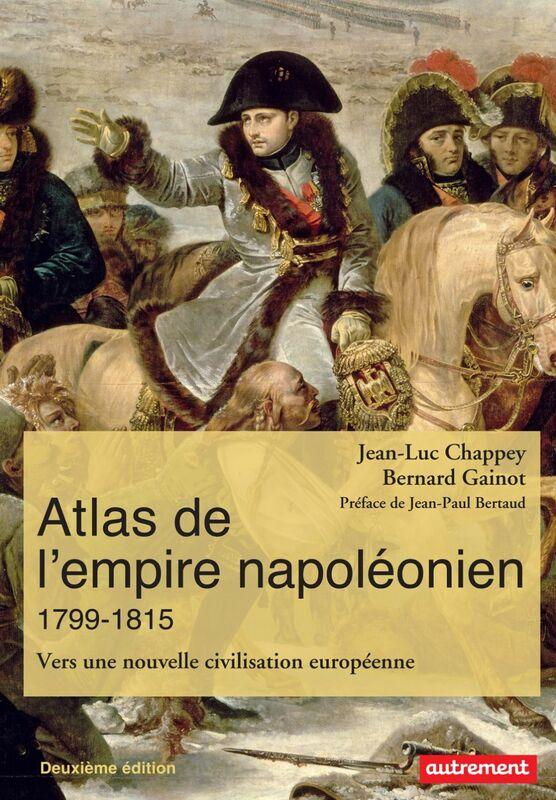 Atlas de l'empire napoléonien (1799-1815). Vers une nouvelle civilisation européenne