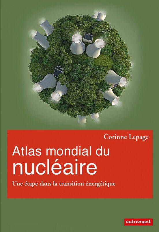 Atlas mondial du nucléaire. Une étape dans la transition énergétique