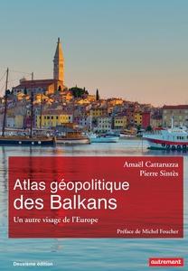 Atlas géopolitique des Balkans. Un autre visage de l'Europe
