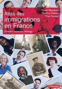 Atlas des immigrations en France. Histoire, mémoire, héritage